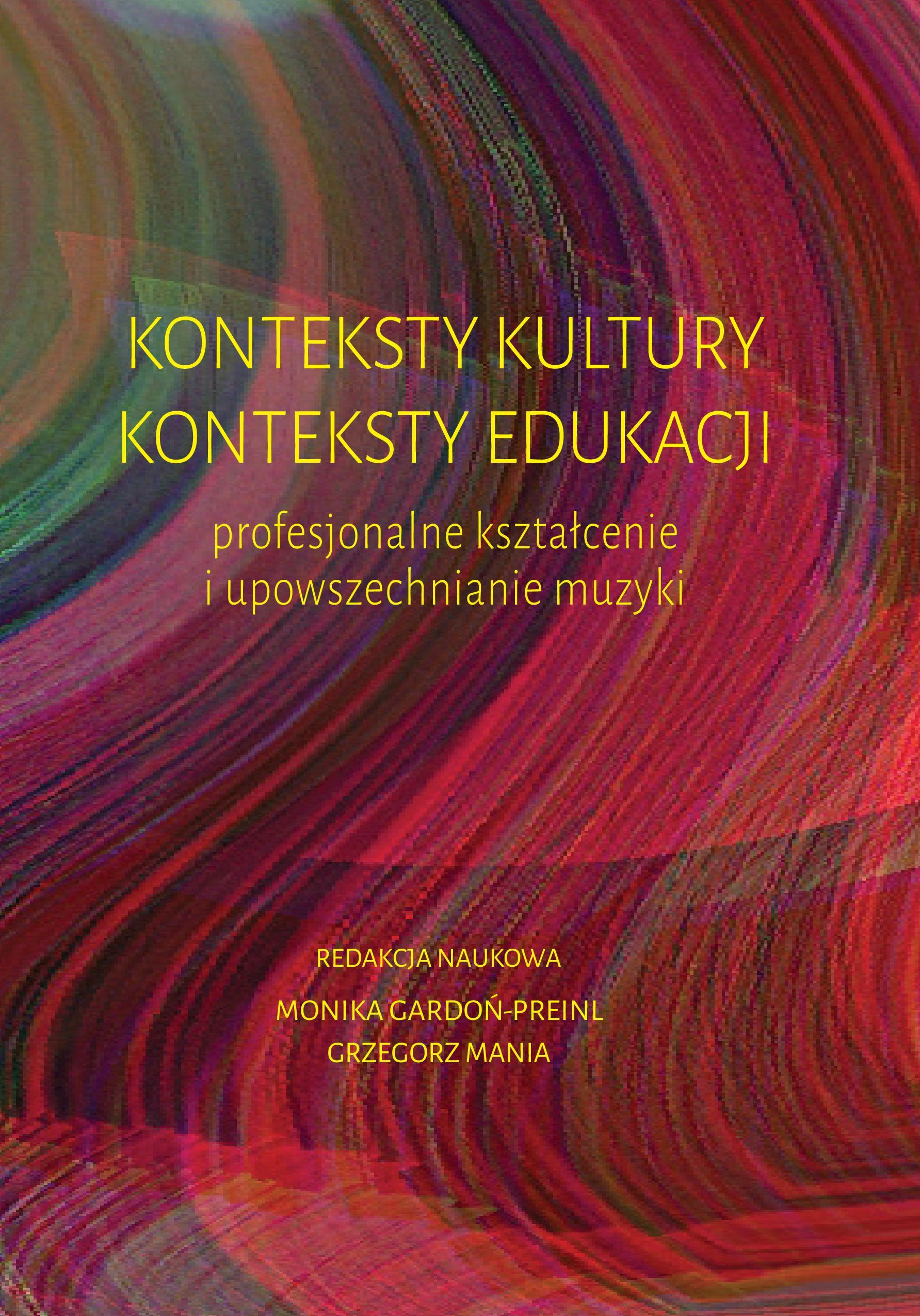 Konteksty kultury, konteksty edukacji – profesjonalne kształcenie i upowszechnianie muzyki