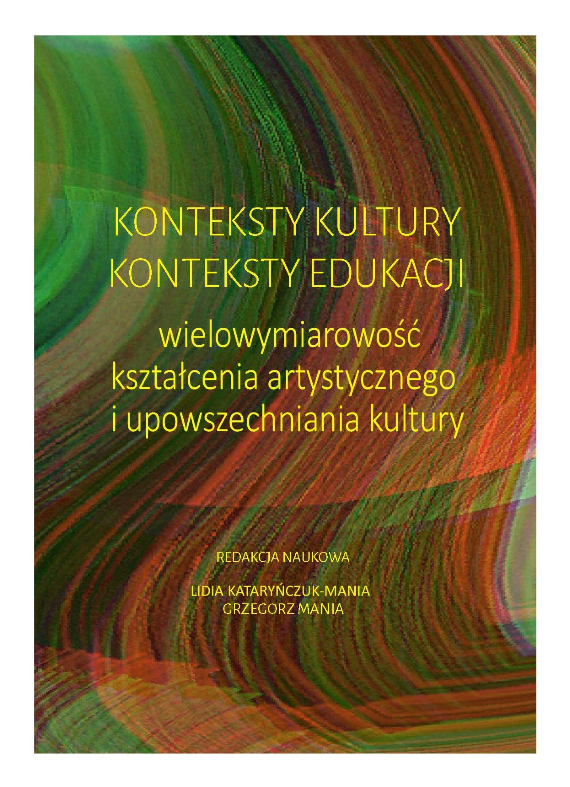Konteksty kultury, konteksty edukacji – wielowymiarowość kształcenia artystycznego i upowszechniania kultury